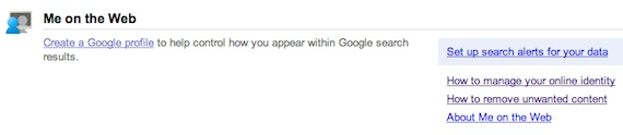 Googles Me on the Web service offers users tools for managing personal information posted about them.